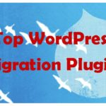 Top 4 WordPress Migration Plugins