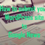 How to submit WordPress site to Google News ?
