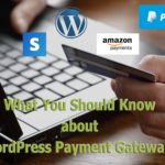 What Everyone Must Know About WordPress Payment Gateways