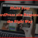 How to make your WordPress site Responsive, the Right Way !