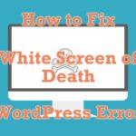 Common WordPress Error: White Screen of Death