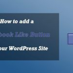 Make Your WordPress Website 'Likable' By Adding the Facebook 'Like' Button