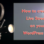 How to create a Live Stream on your WordPress site