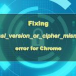 How to fix err_ssl_version_or_cipher_mismatch Error