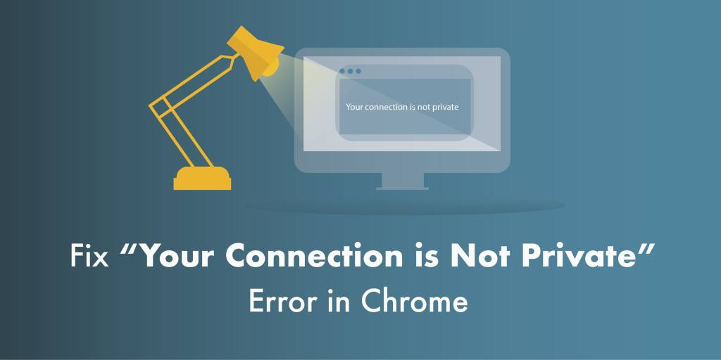 "Fix ""Your Connection is Not Private"" Error in Chrome"