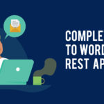 The WordPress REST API : Getting started Guide