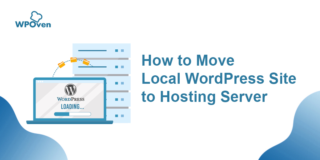 How to move local WordPress site to hosting server How To Move WordPress Site From Localhost To Server?