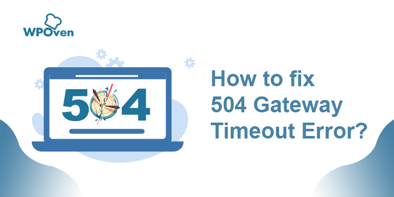 504 error 1 How to Fix the HTTP 504 Gateway Timeout Error Code?