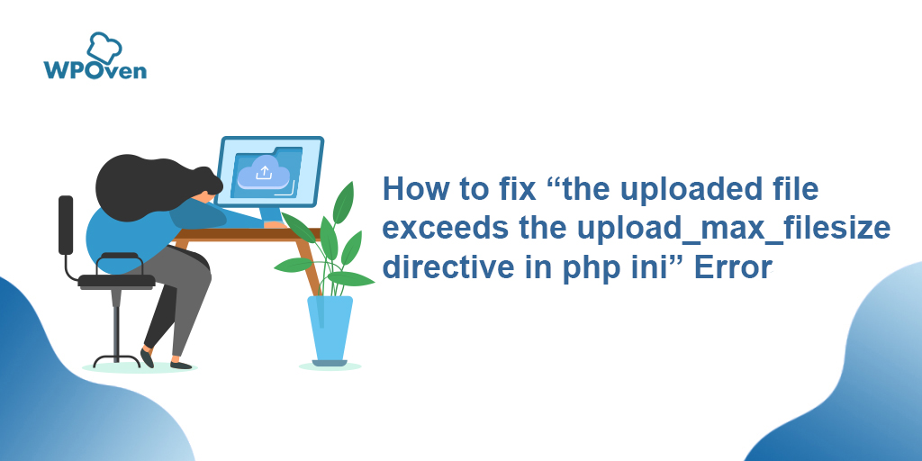 "How to fix ""the uploaded file exceeds the upload_max_filesize directive in php ini"" Error option2"