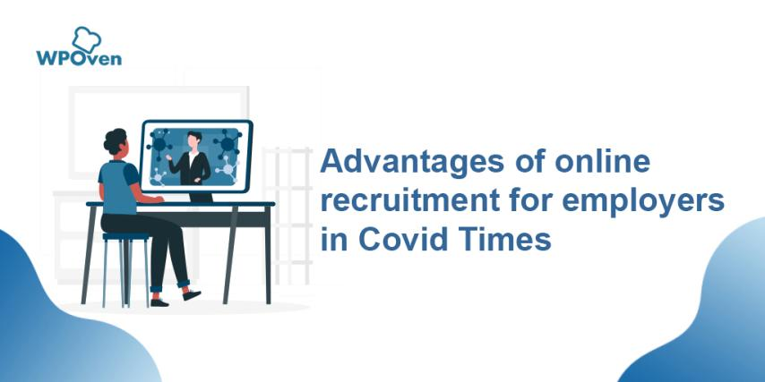 Advantages of online recruitment for employers in Covid Times Advantages of online recruitment for employers in Covid Times