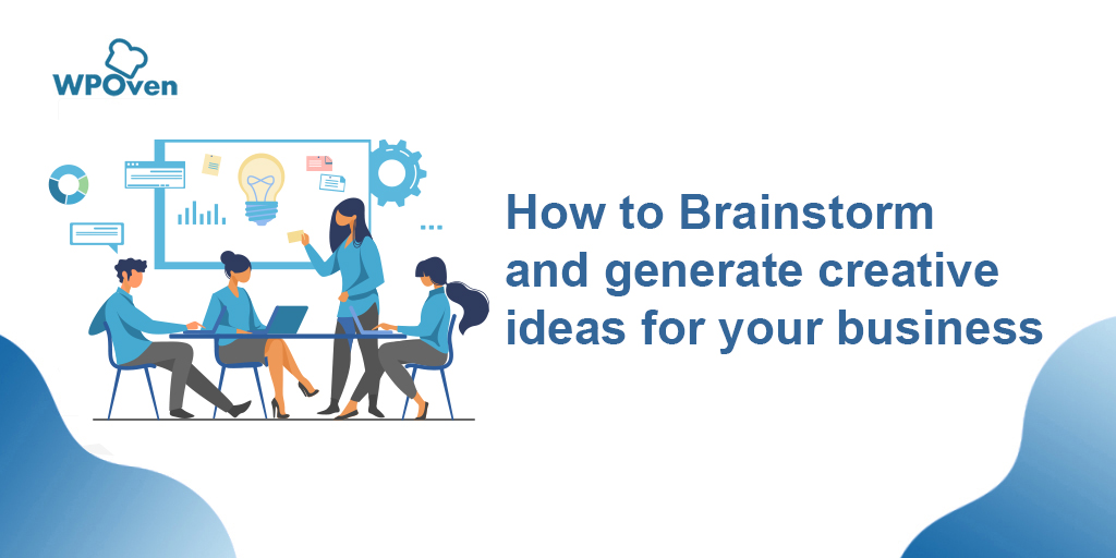 How to Brainstorm and generate creative ideas for your business How to Brainstorm and generate creative ideas for your business