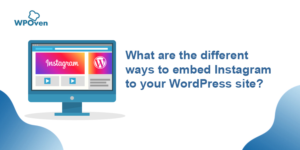2020 08 17 What are the different ways to embed Instagram to your WordPress site?