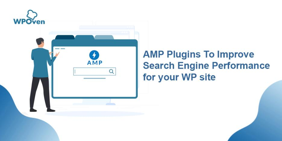 AMP Plugins To Improve Search Engine Performance for your WP site AMP Plugins You Can Consider to Improve Search Engine Performance of Your WordPress Website
