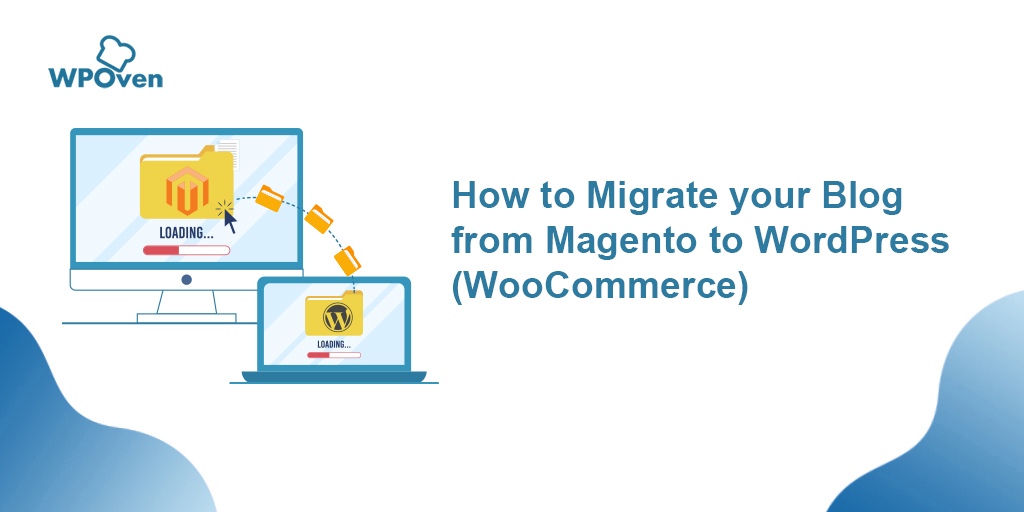 How to migrate your blog from Magento to WordPress WooCommerce The Migration Guide : How to migrate your blog from Magento to WordPress (WooCommerce)
