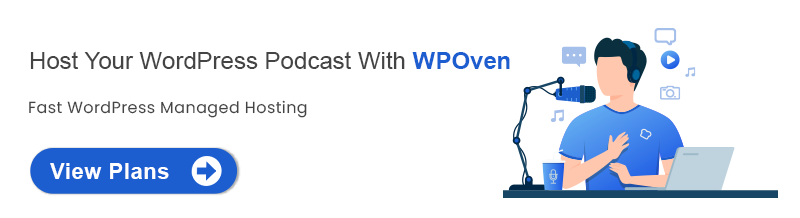Host Your WordPress Podcast With WPOven Start And Grow Your Podcast Using WordPress In 2021 [Guide]